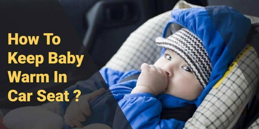 10 Tips on How To Keep Baby Warm In Car Seat