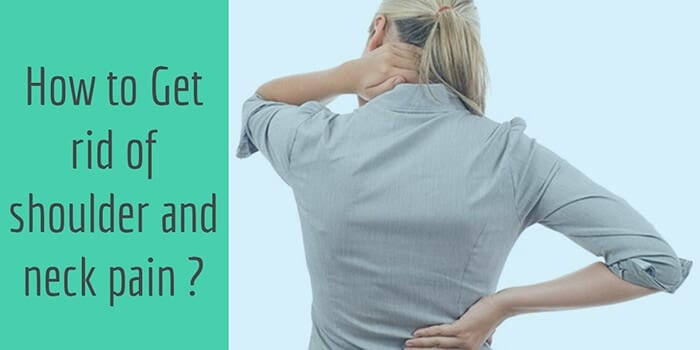 How to Get rid of shoulder and neck pain