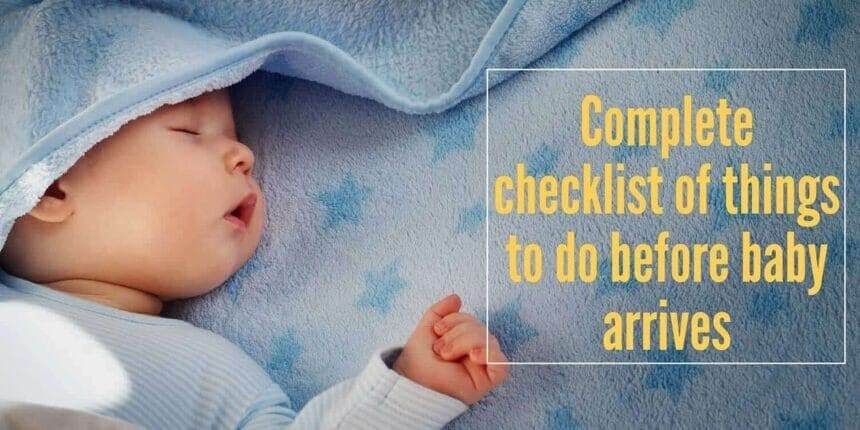 Ultimate list of things to do before baby arrives checklist
